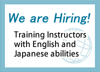 We are Hiring!Training Instructorswith English and Japanese abilities